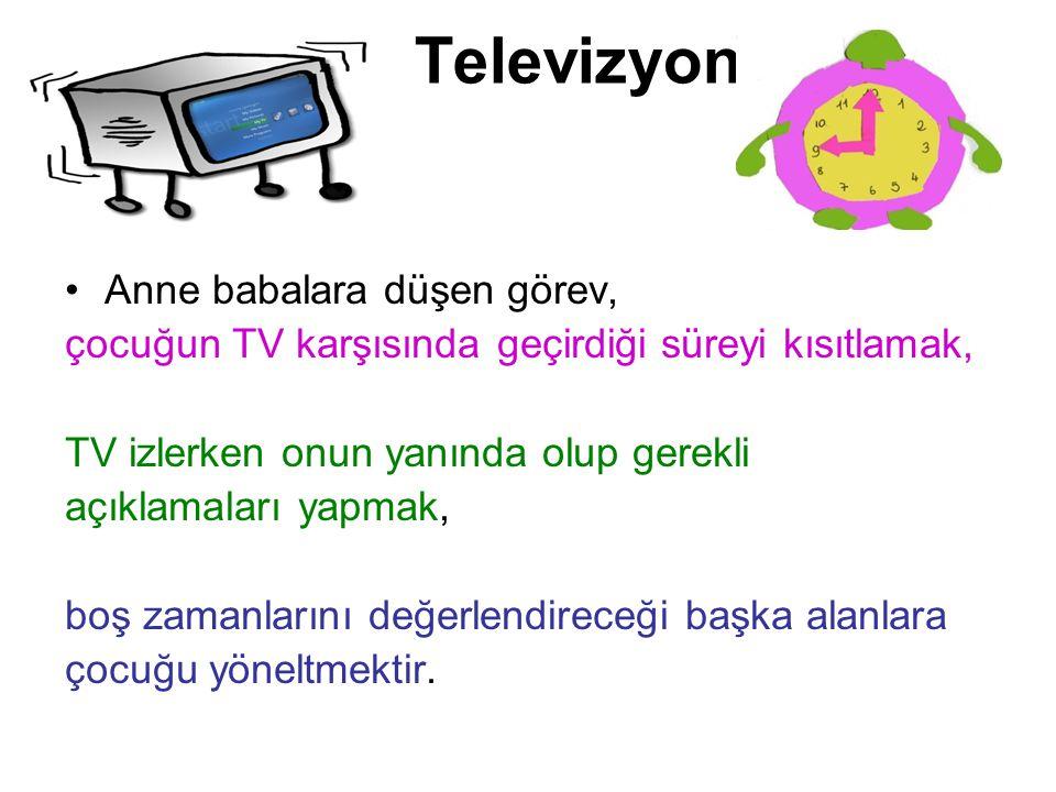 Televizyon Anne babalara düşen görev, çocuğun TV karşısında geçirdiği süreyi kısıtlamak, TV izlerken onun yanında olup gerekli açıklamaları yapmak, bo