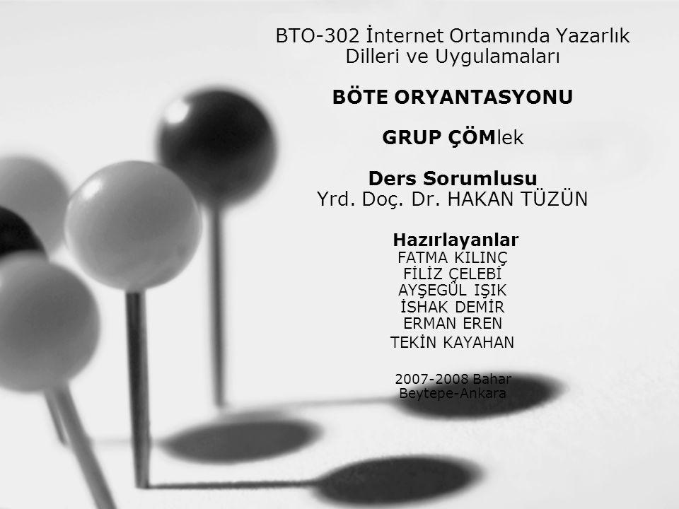BTO-302 İnternet Ortamında Yazarlık Dilleri ve Uygulamaları BÖTE ORYANTASYONU GRUP ÇÖMlek Ders Sorumlusu Yrd. Doç. Dr. HAKAN TÜZÜN Hazırlayanlar FATMA