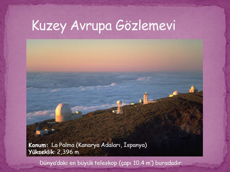 Konum: La Palma (Kanarya Adaları, İspanya) Yükseklik: 2,396 m Dünya'daki en büyük teleskop (çapı 10.4 m') buradadır.