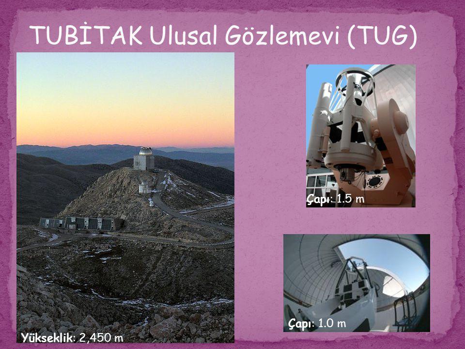 TUBİTAK Ulusal Gözlemevi (TUG) Yükseklik: 2,450 m Çapı: 1.5 m Çapı: 1.0 m