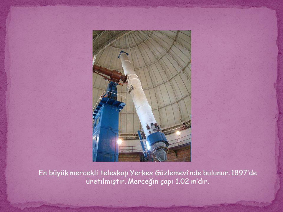En büyük mercekli teleskop Yerkes Gözlemevi'nde bulunur. 1897'de üretilmiştir. Merceğin çapı 1.02 m'dir.