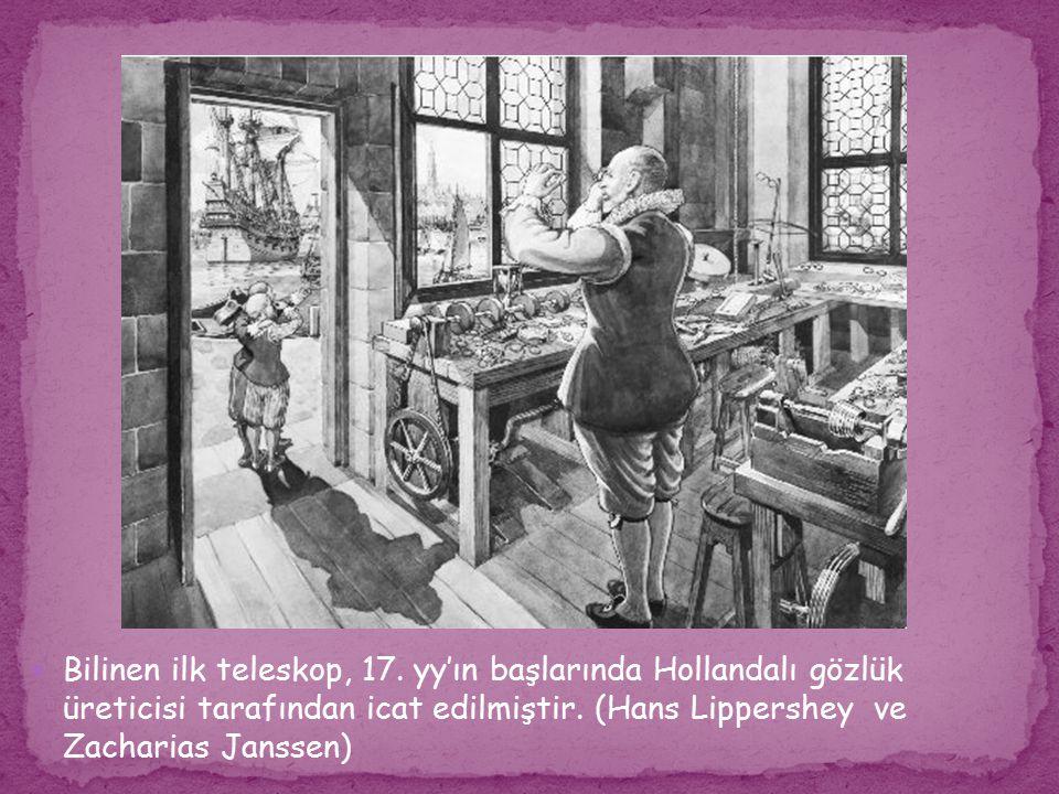 Bilinen ilk teleskop, 17. yy'ın başlarında Hollandalı gözlük üreticisi tarafından icat edilmiştir. (Hans Lippershey ve Zacharias Janssen)