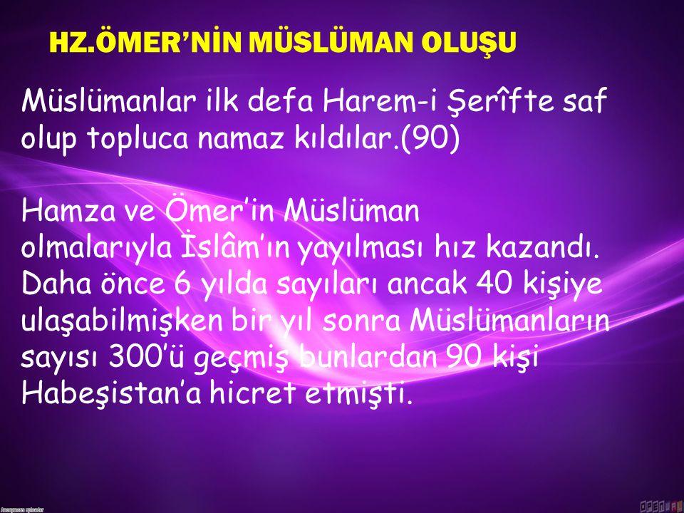 Müslümanlar ilk defa Harem-i Şerîfte saf olup topluca namaz kıldılar.(90) Hamza ve Ömer'in Müslüman olmalarıyla İslâm'ın yayılması hız kazandı.