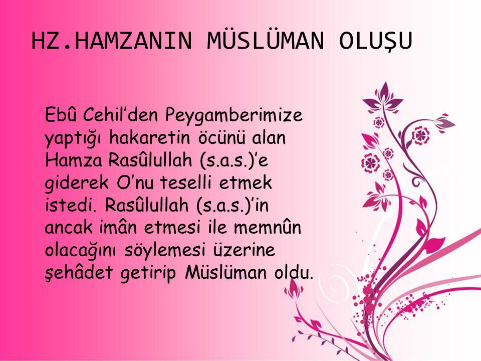 Ebû Cehil'den Peygamberimize yaptığı hakaretin öcünü alan Hamza Rasûlullah (s.a.s.)'e giderek O'nu teselli etmek istedi. Rasûlullah (s.a.s.)'in ancak