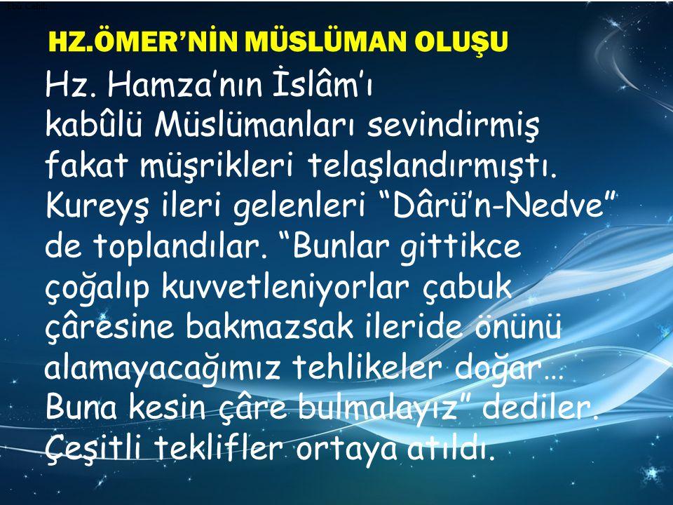 """Hz. Hamza'nın İslâm'ı kabûlü Müslümanları sevindirmiş fakat müşrikleri telaşlandırmıştı. Kureyş ileri gelenleri """"Dârü'n-Nedve"""" de toplandılar. """"Bunlar"""