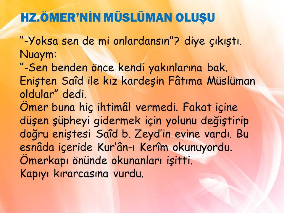 """""""-Yoksa sen de mi onlardansın""""? diye çıkıştı. Nuaym: """"-Sen benden önce kendi yakınlarına bak. Enişten Saîd ile kız kardeşin Fâtıma Müslüman oldular"""" d"""
