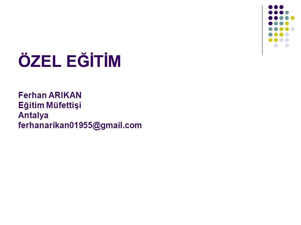 ÖZEL EĞİTİM Ferhan ARIKAN Eğitim Müfettişi Antalya ferhanarikan01955@gmail.com