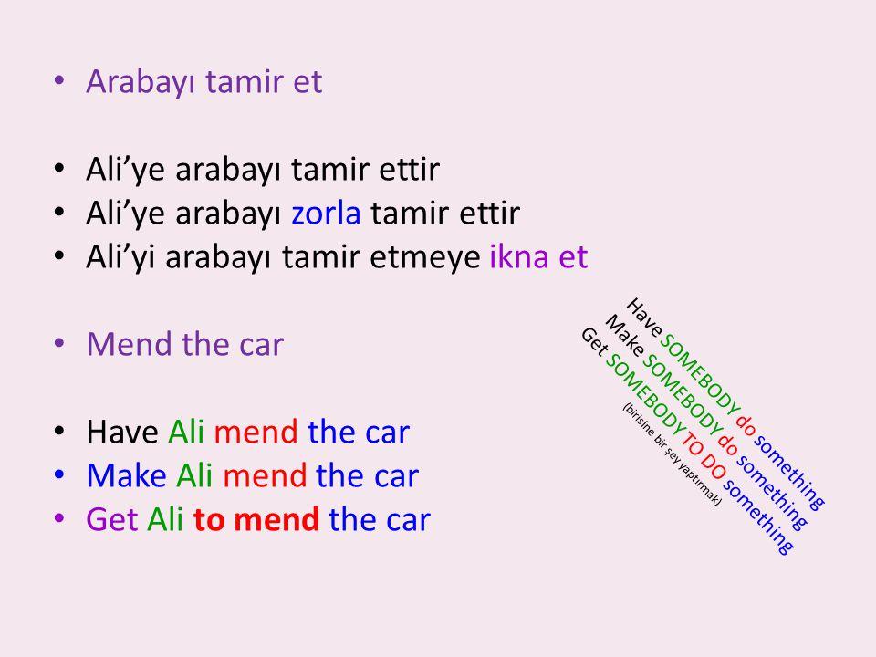 Arabayı tamir et Ali'ye arabayı tamir ettir Ali'ye arabayı zorla tamir ettir Ali'yi arabayı tamir etmeye ikna et Mend the car Have Ali mend the car Ma
