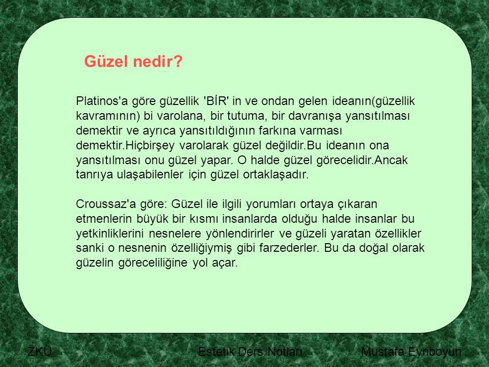 ZKÜ Estetik Ders Notları Mustafa Eyriboyun Güzel nedir? Platinos'a göre güzellik 'BİR' in ve ondan gelen ideanın(güzellik kavramının) bi varolana, bir