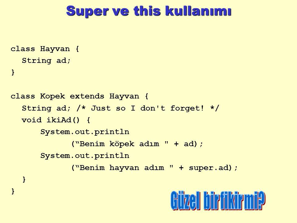 Super ve this kullanımı class Hayvan { String ad; } class Kopek extends Hayvan { String ad; /* Just so I don't forget! */ void ikiAd() { System.out.pr