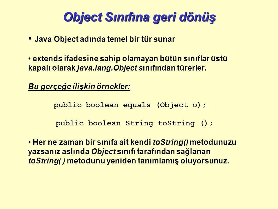 Object Sınıfına geri dönüş Java Object adında temel bir tür sunar extends ifadesine sahip olamayan bütün sınıflar üstü kapalı olarak java.lang.Object