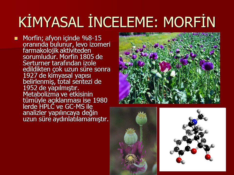 KİMYASAL İNCELEME: MORFİN Morfin; afyon içinde %8-15 oranında bulunur, levo izomeri farmakolojik aktiviteden sorumludur. Morfin 1805 de Serturner tara