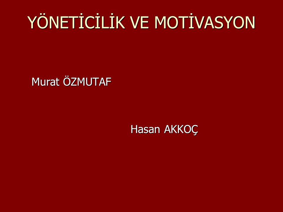 YÖNETİCİLİK VE MOTİVASYON Murat ÖZMUTAF Hasan AKKOÇ
