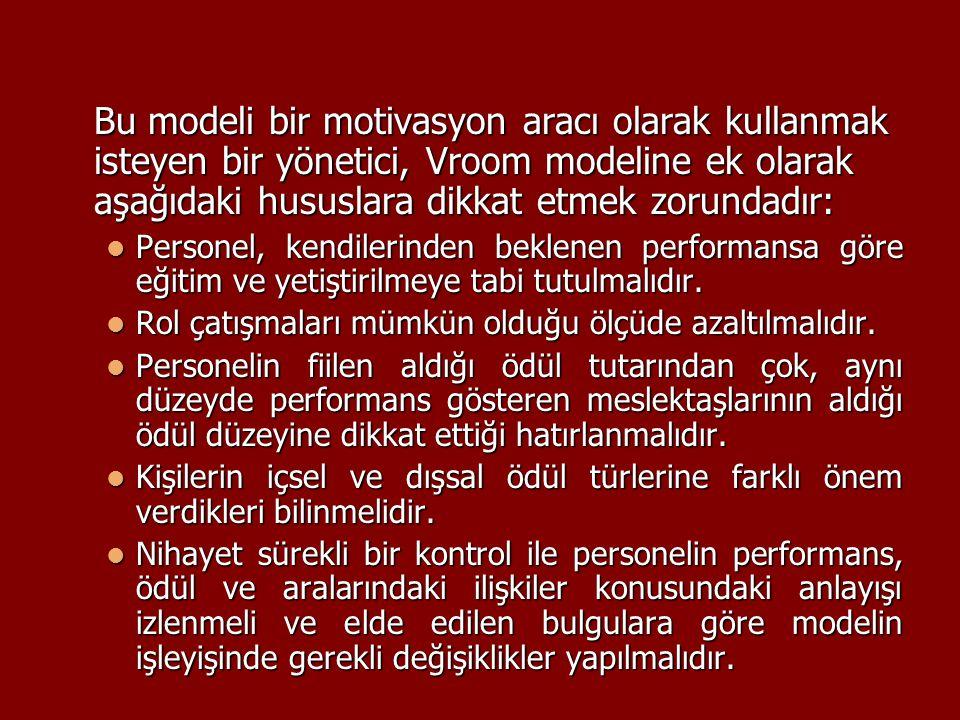 Bu modeli bir motivasyon aracı olarak kullanmak isteyen bir yönetici, Vroom modeline ek olarak aşağıdaki hususlara dikkat etmek zorundadır: Personel,