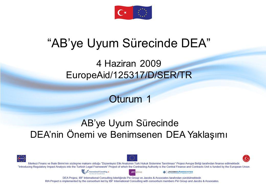 AB'ye Uyum Sürecinde DEA 4 Haziran 2009 EuropeAid/125317/D/SER/TR Oturum 1 AB'ye Uyum Sürecinde DEA'nin Önemi ve Benimsenen DEA Yaklaşımı