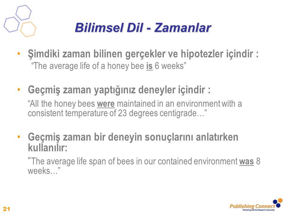 """21 Bilimsel Dil - Zamanlar Şimdiki zaman bilinen gerçekler ve hipotezler içindir : """"The average life of a honey bee is 6 weeks"""" Geçmiş zaman yaptığını"""