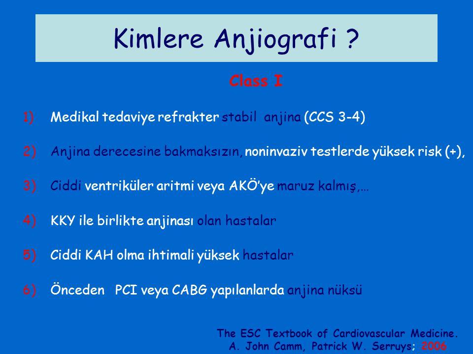 Kimlere Anjiografi ? Class I 1)Medikal tedaviye refrakter stabil anjina (CCS 3-4) 2)Anjina derecesine bakmaksızın, noninvaziv testlerde yüksek risk (+
