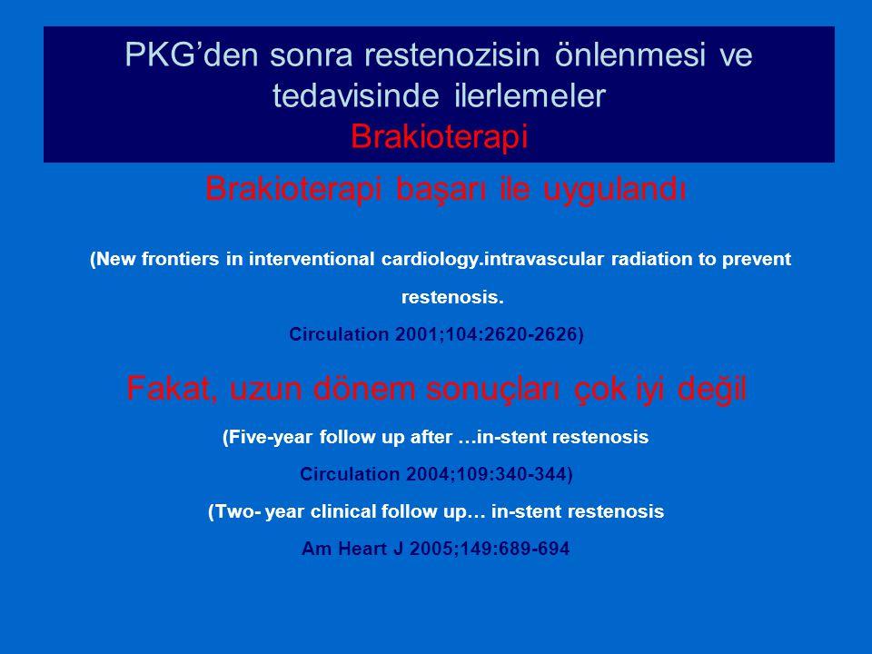 PKG'den sonra restenozisin önlenmesi ve tedavisinde ilerlemeler Brakioterapi Brakioterapi başarı ile uygulandı (New frontiers in interventional cardio