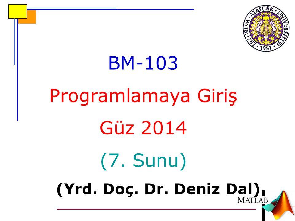 BM-103 Programlamaya Giriş Güz 2014 (7. Sunu) (Yrd. Doç. Dr. Deniz Dal)