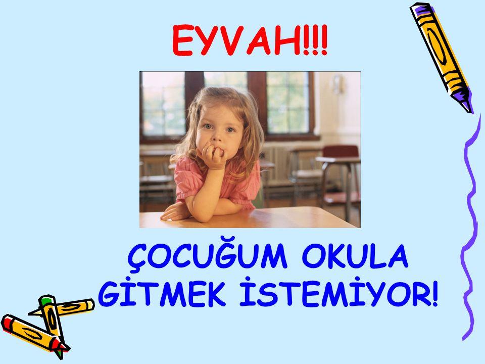 ÇOCUĞUM OKULA GİTMEK İSTEMİYOR! EYVAH!!!