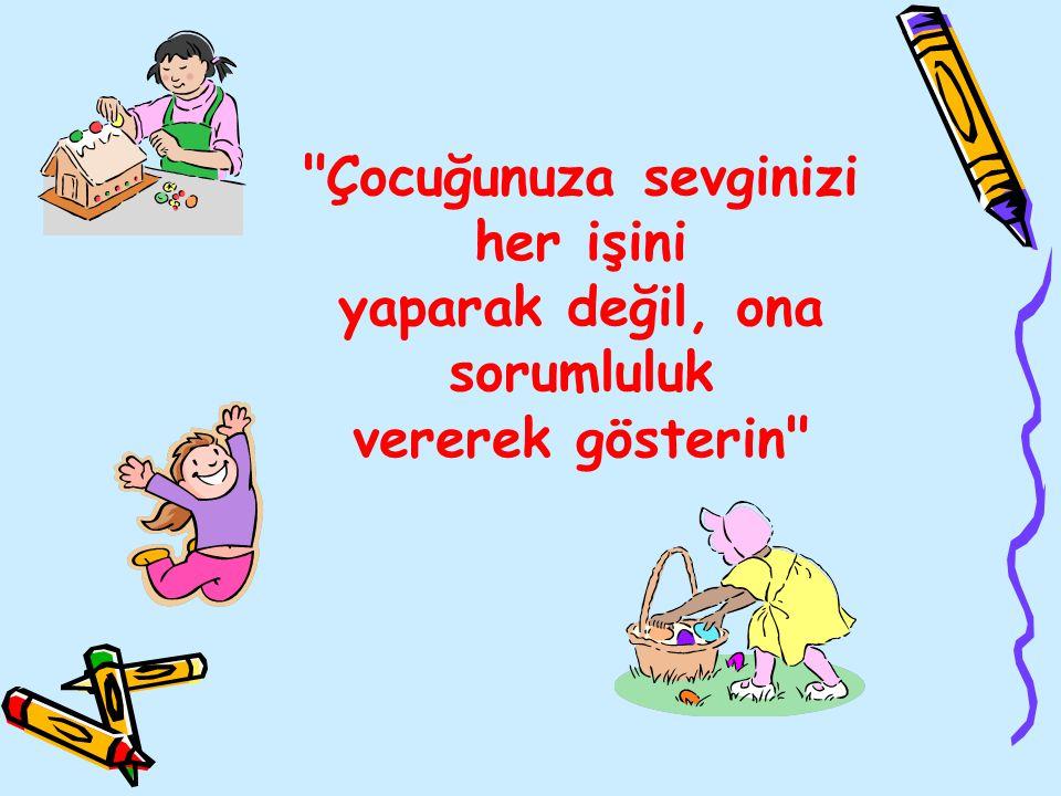 Çocuğa yaşına uygun sorumluluklar verilmeli, sorumlulukları yerine getirdiğinde ödüllendirilmelidir.