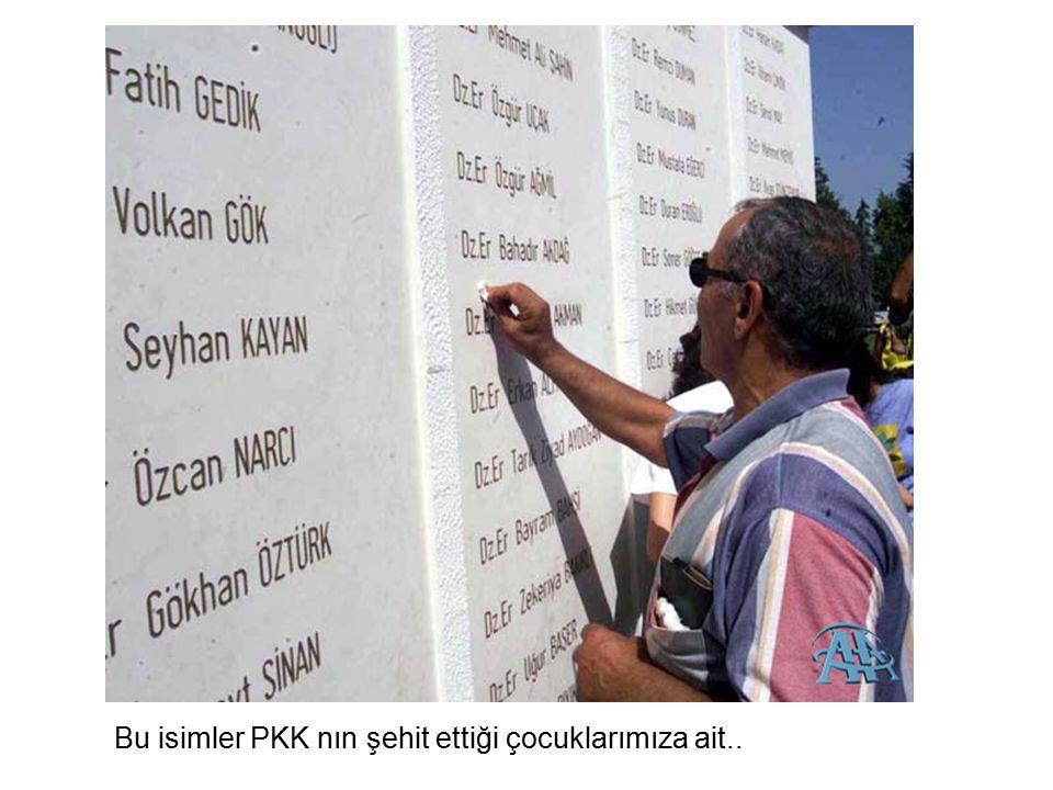 Bu isimler PKK nın şehit ettiği çocuklarımıza ait..