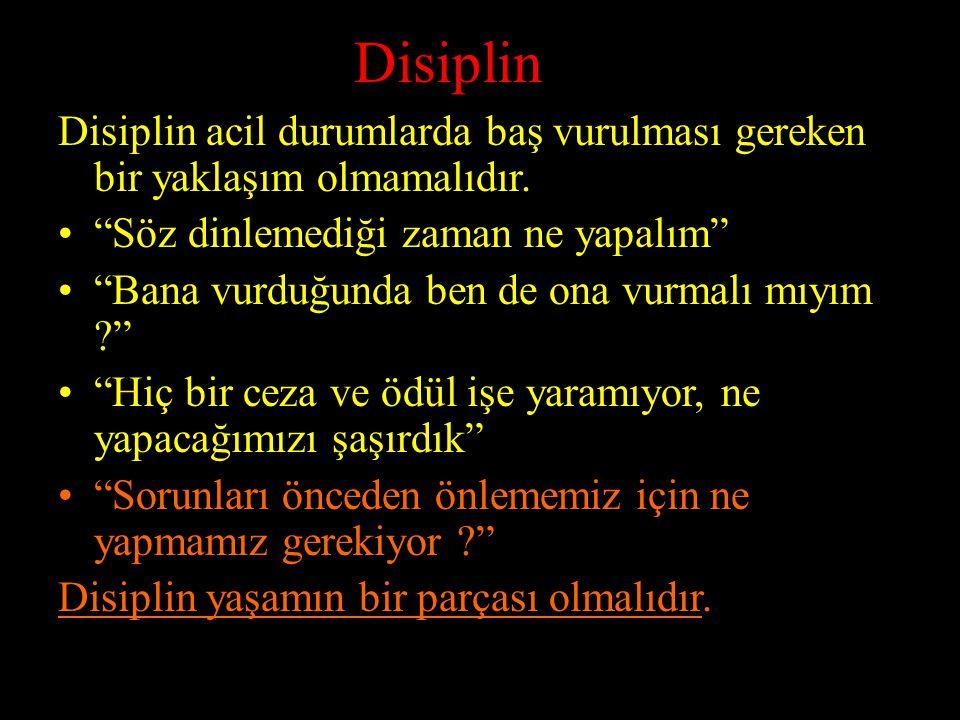 44 Disiplin Disiplin acil durumlarda baş vurulması gereken bir yaklaşım olmamalıdır.