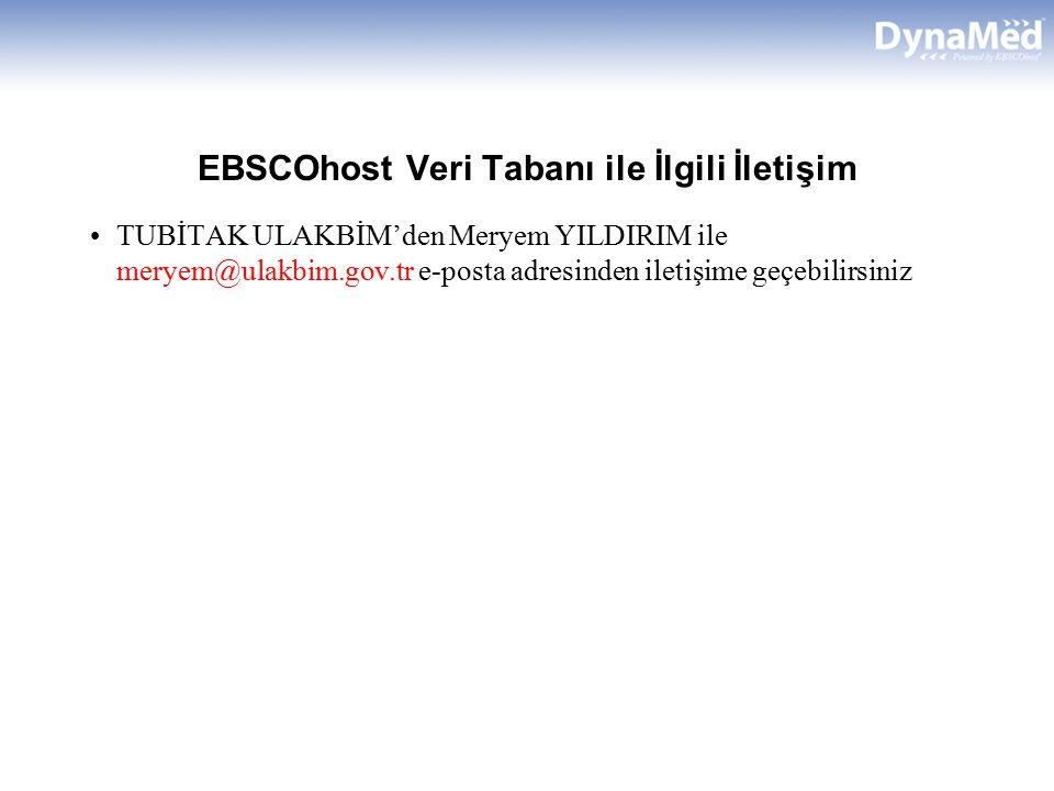 EBSCOhost Veri Tabanı ile İlgili İletişim TUBİTAK ULAKBİM'den Meryem YILDIRIM ile meryem@ulakbim.gov.tr e-posta adresinden iletişime geçebilirsiniz