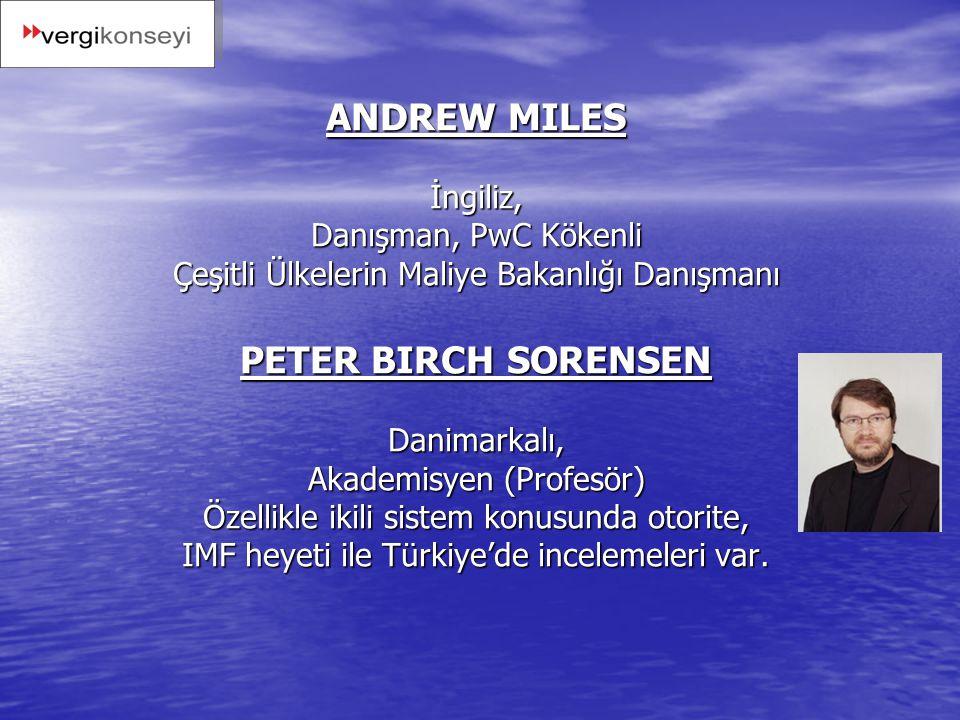 ANDREW MILES İngiliz, Danışman, PwC Kökenli Çeşitli Ülkelerin Maliye Bakanlığı Danışmanı PETER BIRCH SORENSEN Danimarkalı, Akademisyen (Profesör) Özellikle ikili sistem konusunda otorite, IMF heyeti ile Türkiye'de incelemeleri var.