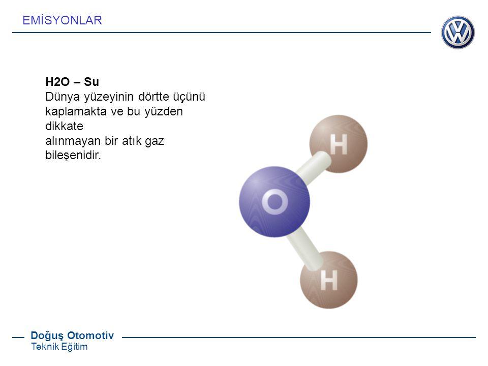 Doğuş Otomotiv Teknik Eğitim H2O – Su Dünya yüzeyinin dörtte üçünü kaplamakta ve bu yüzden dikkate alınmayan bir atık gaz bileşenidir.