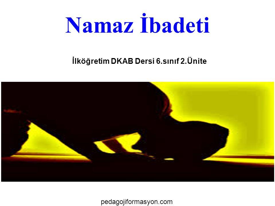 Namaz İbadeti İlköğretim DKAB Dersi 6.sınıf 2.Ünite pedagojiformasyon.com