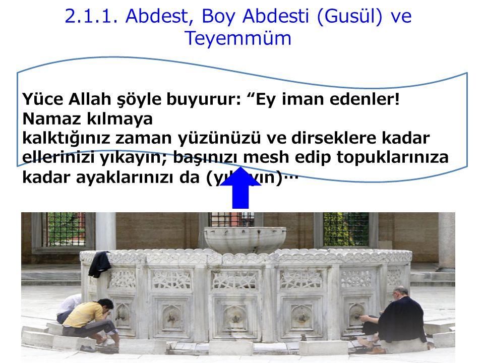 2.1.1.Abdest, Boy Abdesti (Gusül) ve Teyemmüm Yüce Allah şöyle buyurur: Ey iman edenler.
