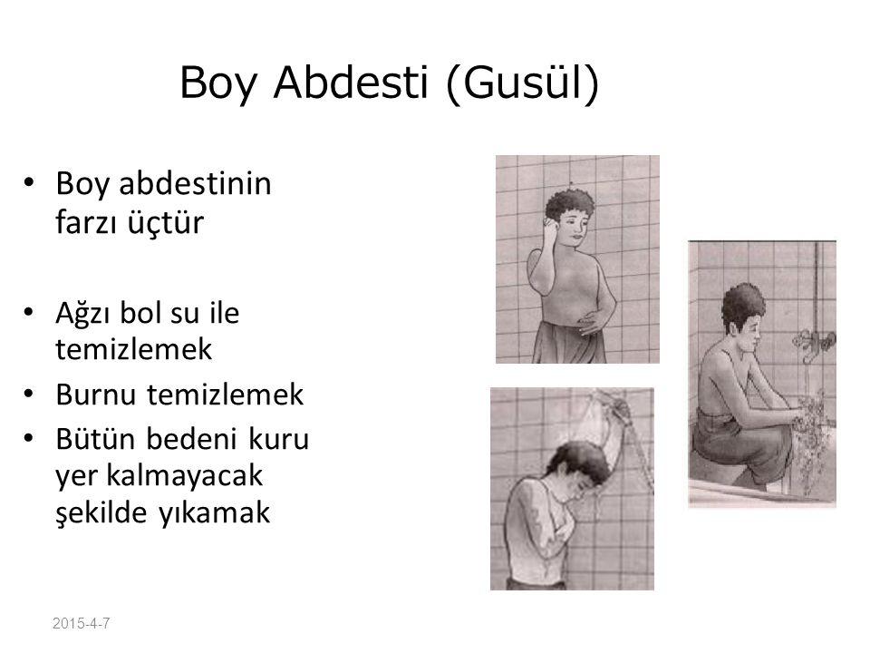 2015-4-7 Boy Abdesti (Gusül) Boy abdestinin farzı üçtür Ağzı bol su ile temizlemek Burnu temizlemek Bütün bedeni kuru yer kalmayacak şekilde yıkamak