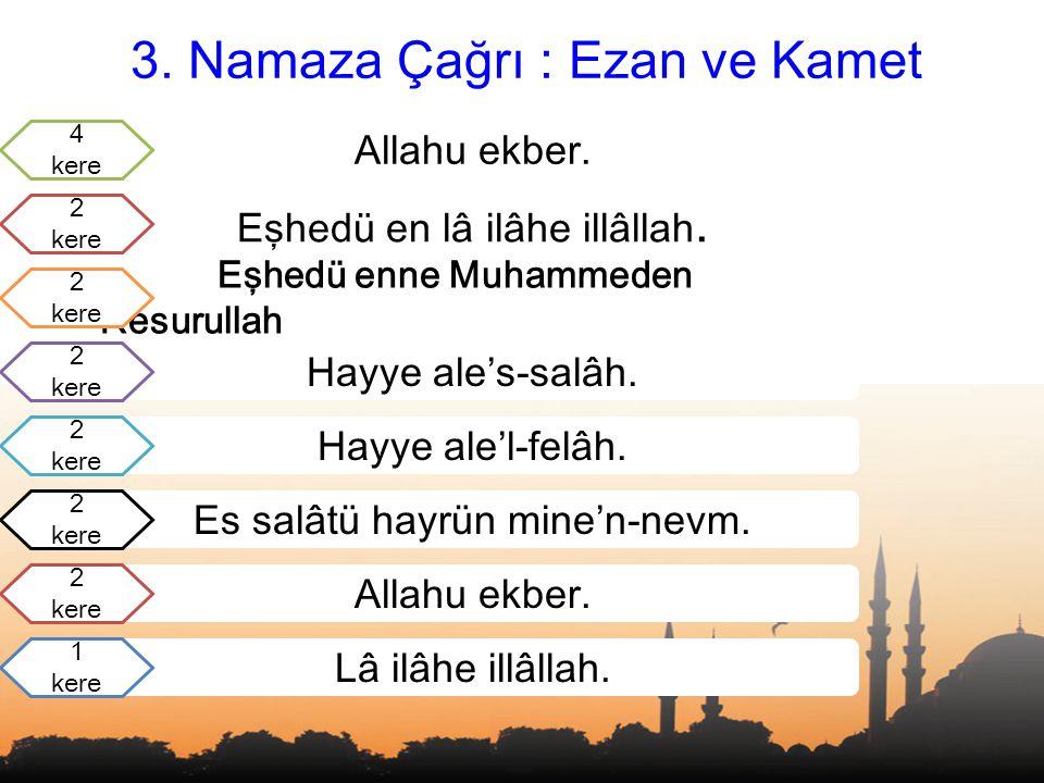 3.Namaza Çağrı : Ezan ve Kamet Allahu ekber. Hayye ale'l-felâh.