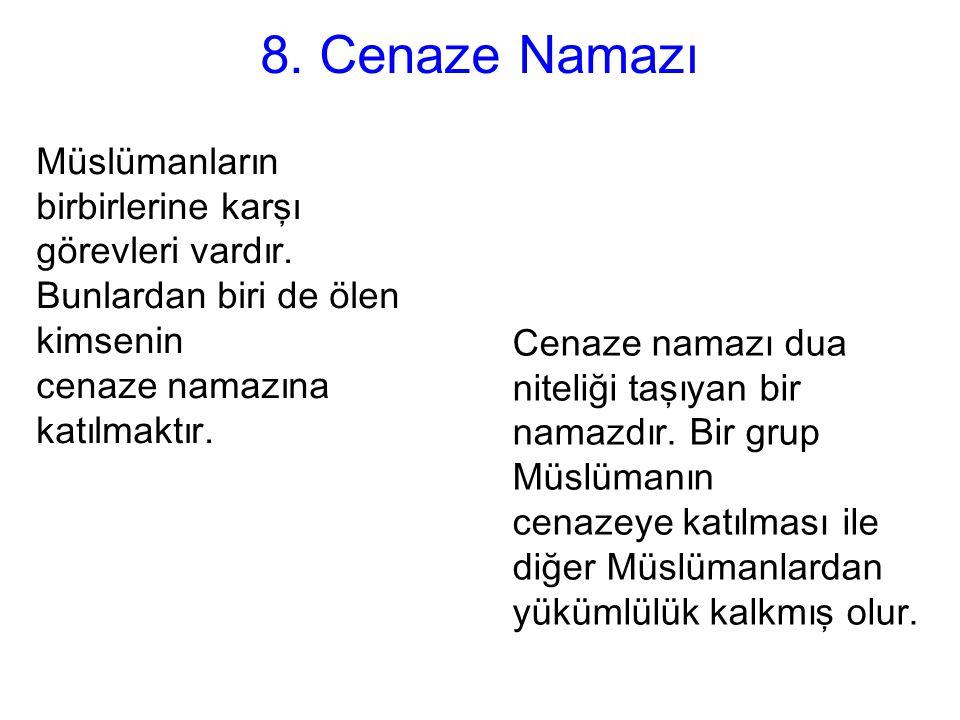 8.Cenaze Namazı Müslümanların birbirlerine karşı görevleri vardır.