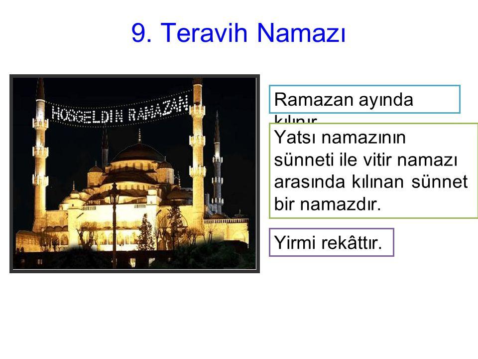 9.Teravih Namazı Ramazan ayında kılınır.