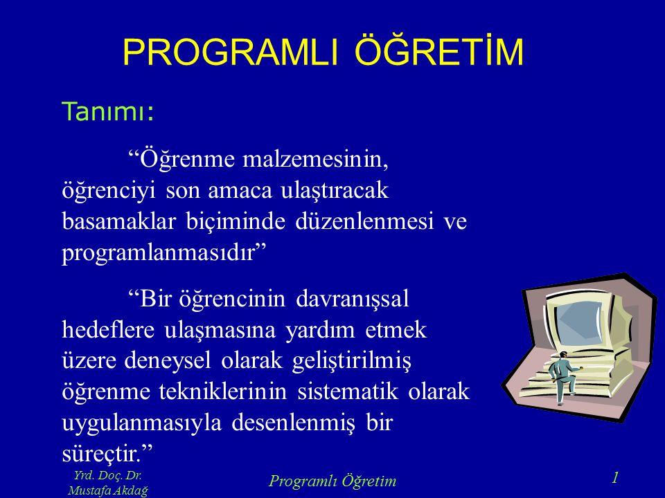 """Yrd. Doç. Dr. Mustafa Akdağ Programlı Öğretim 1 PROGRAMLI ÖĞRETİM Tanımı: """"Öğrenme malzemesinin, öğrenciyi son amaca ulaştıracak basamaklar biçiminde"""