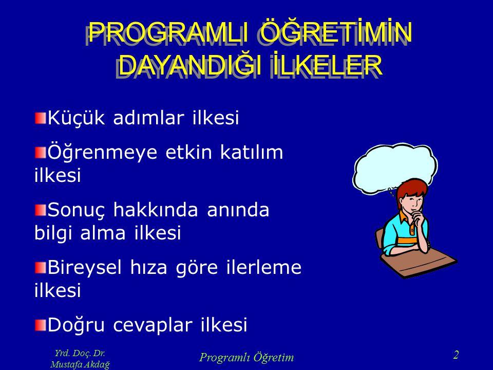 Yrd. Doç. Dr. Mustafa Akdağ Programlı Öğretim 2 PROGRAMLI ÖĞRETİMİN DAYANDIĞI İLKELER Küçük adımlar ilkesi Öğrenmeye etkin katılım ilkesi Sonuç hakkın
