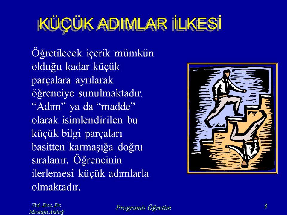 Yrd. Doç. Dr. Mustafa Akdağ Programlı Öğretim 3 KÜÇÜK ADIMLAR İLKESİ Öğretilecek içerik mümkün olduğu kadar küçük parçalara ayrılarak öğrenciye sunulm