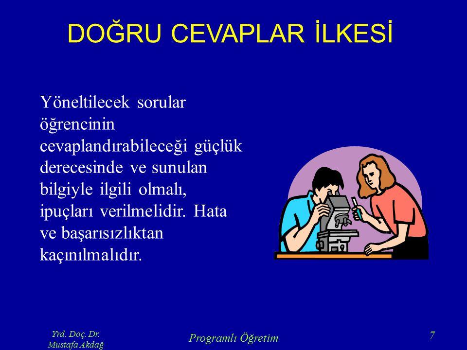 Yrd. Doç. Dr. Mustafa Akdağ Programlı Öğretim 7 DOĞRU CEVAPLAR İLKESİ Yöneltilecek sorular öğrencinin cevaplandırabileceği güçlük derecesinde ve sunul