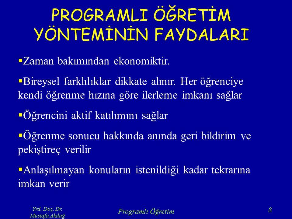 Yrd. Doç. Dr. Mustafa Akdağ Programlı Öğretim 8 PROGRAMLI ÖĞRETİM YÖNTEMİNİN FAYDALARI  Zaman bakımından ekonomiktir.  Bireysel farklılıklar dikkate