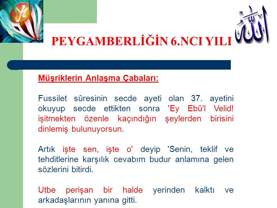 Müşriklerin Anlaşma Çabaları: Fussilet sûresinin secde ayeti olan 37. ayetini okuyup secde ettikten sonra 'Ey Ebû'l Velid! işitmekten özenle kaçındığı