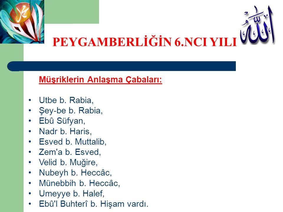 Müşriklerin Anlaşma Çabaları: Utbe b. Rabia, Şey-be b. Rabia, Ebû Süfyan, Nadr b. Haris, Esved b. Muttalib, Zem'a b. Esved, Velid b. Muğire, Nubeyh b.