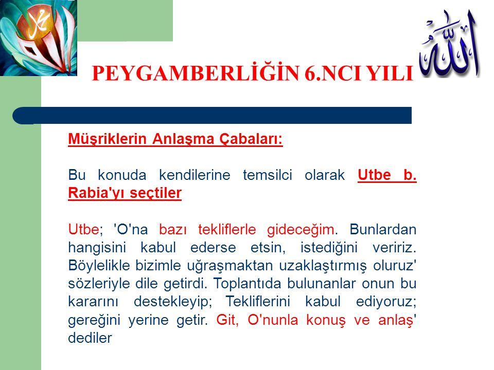Müşriklerin Anlaşma Çabaları: Bu konuda kendilerine temsilci olarak Utbe b. Rabia'yı seçtiler Utbe; 'O'na bazı tekliflerle gideceğim. Bunlardan hangis