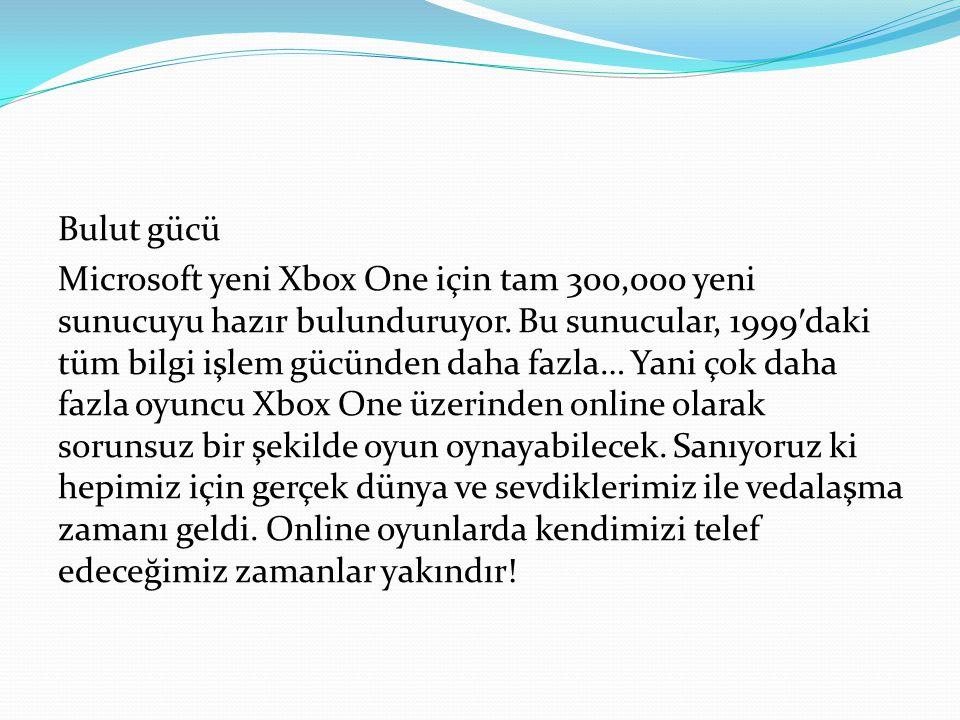 Bulut gücü Microsoft yeni Xbox One için tam 300,000 yeni sunucuyu hazır bulunduruyor. Bu sunucular, 1999 ′ daki tüm bilgi işlem gücünden daha fazla… Y