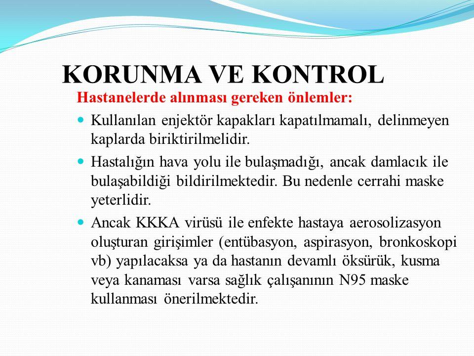 KORUNMA VE KONTROL Hastanelerde alınması gereken önlemler: Kullanılan enjektör kapakları kapatılmamalı, delinmeyen kaplarda biriktirilmelidir. Hastalı