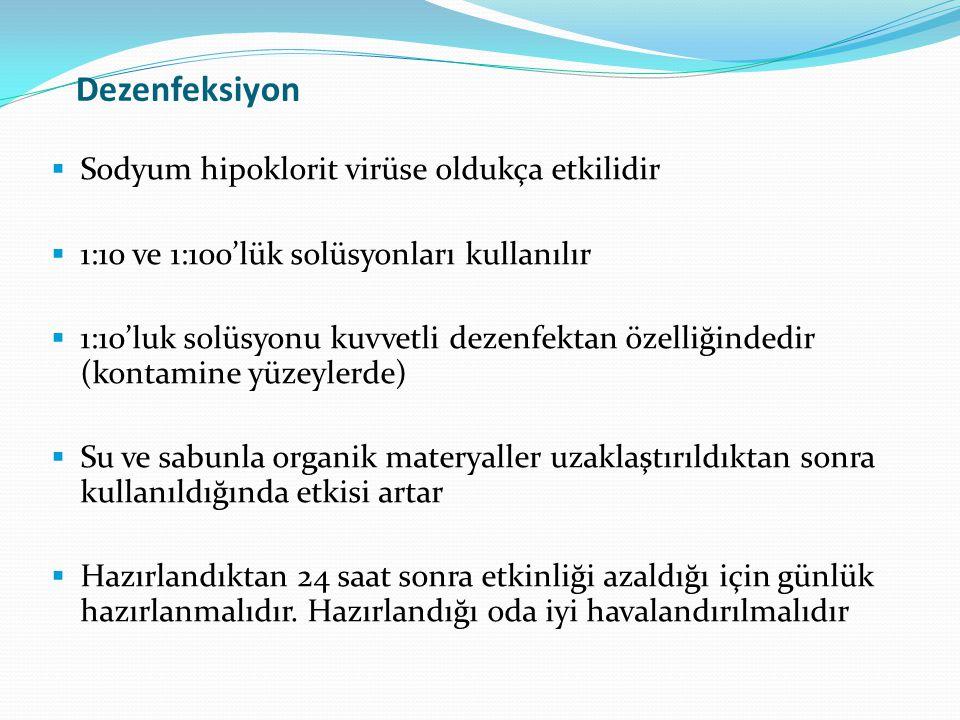Dezenfeksiyon  Sodyum hipoklorit virüse oldukça etkilidir  1:10 ve 1:100'lük solüsyonları kullanılır  1:10'luk solüsyonu kuvvetli dezenfektan özell