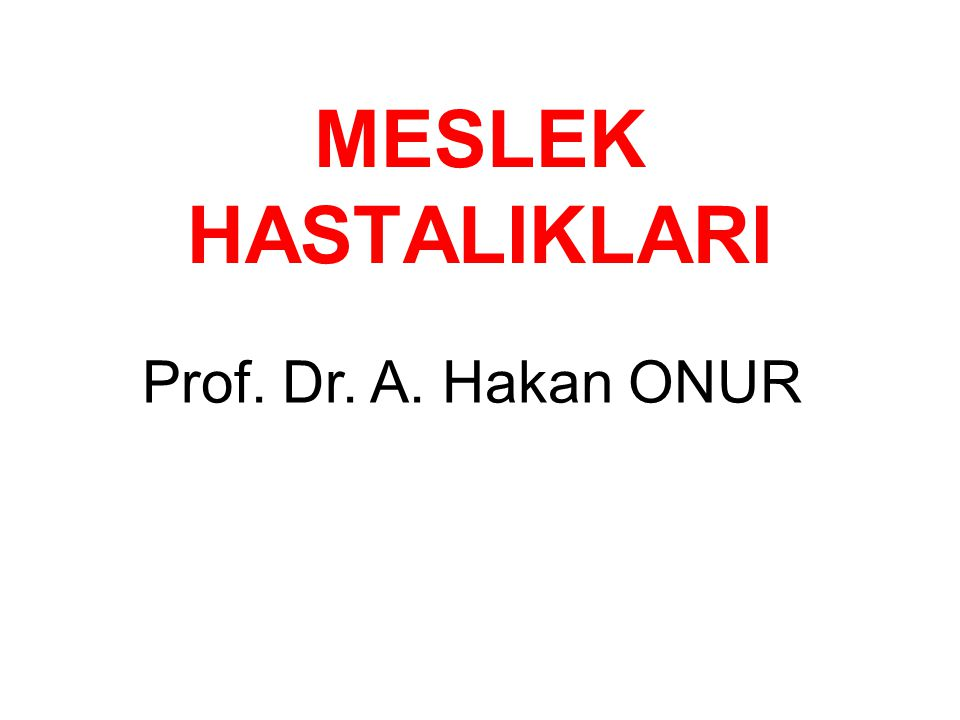 MESLEK HASTALIKLARI Prof. Dr. A. Hakan ONUR