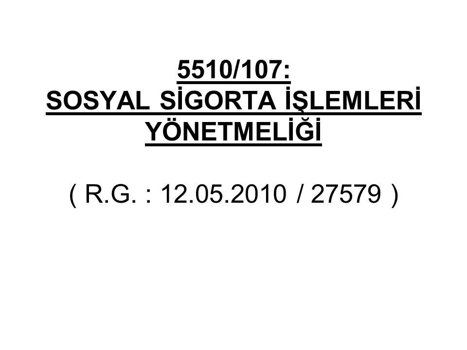 5510/107: SOSYAL SİGORTA İŞLEMLERİ YÖNETMELİĞİ ( R.G. : 12.05.2010 / 27579 )