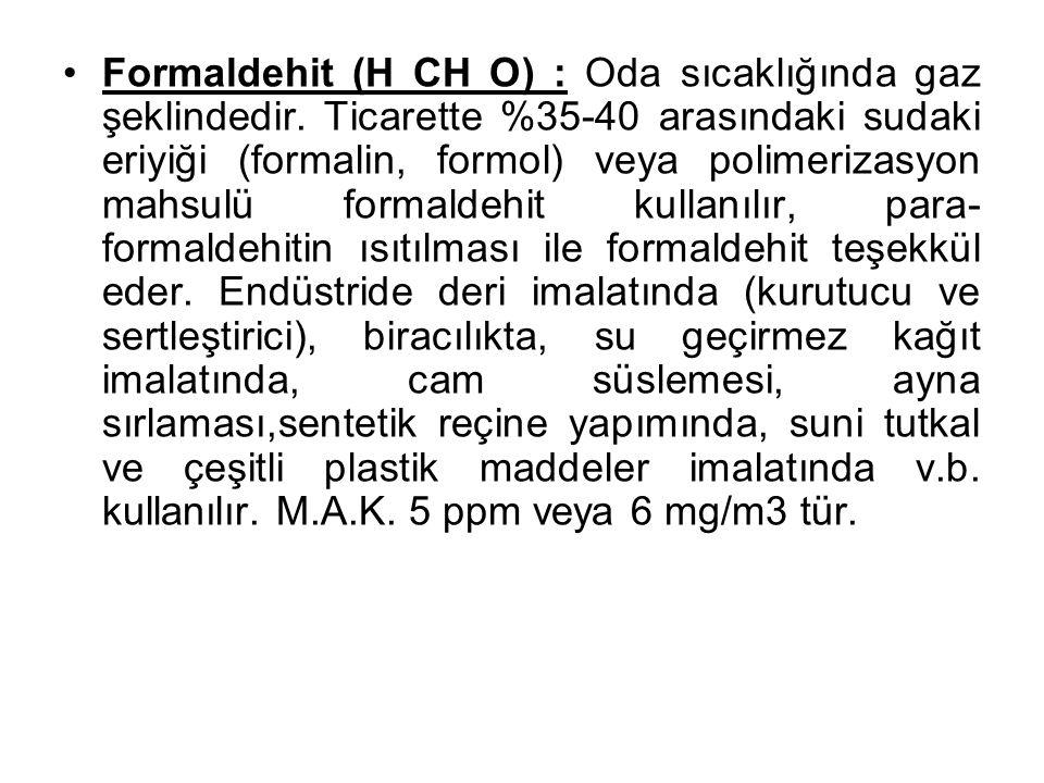 Formaldehit (H CH O) : Oda sıcaklığında gaz şeklindedir. Ticarette %35-40 arasındaki sudaki eriyiği (formalin, formol) veya polimerizasyon mahsulü for